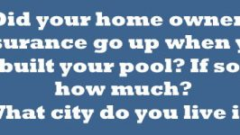 Did your home owners insurance go up when you built your pool? If so, how much?